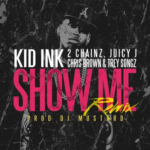 kid-ink-ft-2-chainz-juicy-j-chris-brown-trey-songz-show-me-remix