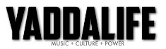 YaddaLife.com - MUSIC x CULTURE x POWER